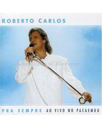CD ROBERTO CARLOS PRA SEMPRE NO PACAEMBU MPB